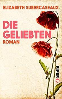 Die Geliebten: Roman (German Edition) by [Elizabeth Subercaseaux, Maria Hoffmann-Dartevelle]
