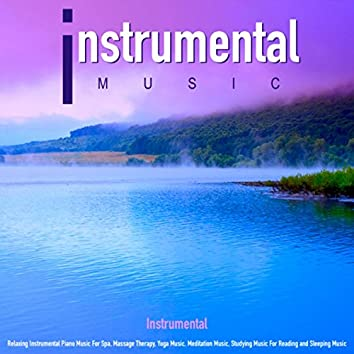 Instrumental Music: Relaxing Instrumental Piano Music for Spa, Massage Therapy, Yoga Music, Meditation Music, Studying Music for Reading and Sleeping Music