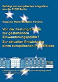Von der Festung Europa zur gestaltenden Einwanderungspolitik?: Zur aktuellen Entwicklung eines europäischen Politikfeldes (Beiträge zur europäischen Integration aus der FHVR Berlin) - Susanne Weller-Monteiro Ferreira