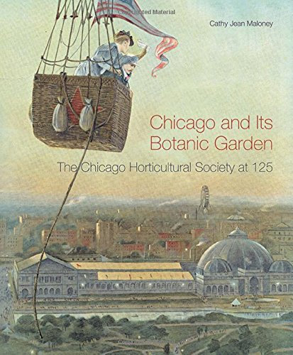 Chicago and Its Botanic Garden: The Chicago Horticultural Society at 125