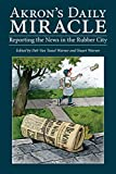 Akron's Daily Miracle: Reporting the News in the Rubber City (Ohio History and Culture) (English Edition)