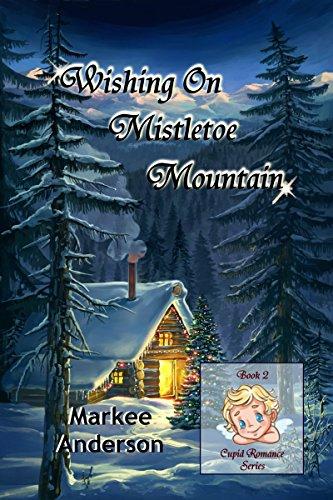 Wishing On Mistletoe Mountain (Cupid Romance Series Book 2)