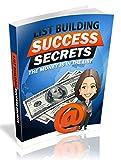 List Building Success Secrets: The Money Is In The List