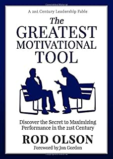 The Greatest Motivational Tool: Discover the Secret to Maximizing Performance in the 21st Century