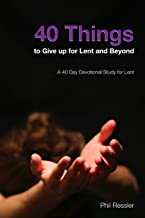 40 Things to Give Up for Lent and Beyond: A 40 Day Devotion Series for the Season of Lent