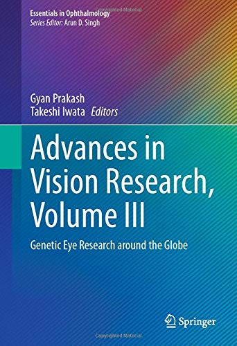 Advances in Vision Research, Volume III: Genetic Eye Research around the Globe (Essentials in Ophthalmology)