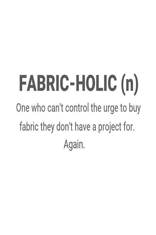 経過教育者協会Fabric-Holic (n) One Who Can't Control The Urge To Buy Fabric They Don't Have A Project For. Again.: Funny Quilter Design Diary