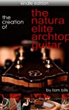 Making An Archtop Guitar: The Creation Of The Natura Elite A