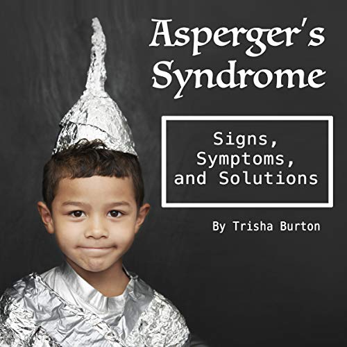 Asperger's Syndrome: Signs, Symptoms, and Solutions audiobook cover art