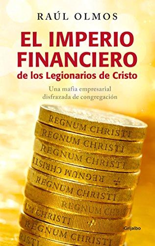 El imperio financiero de los Legionarios de Cristo: Una mafia empresarial disfrazada de congregacin