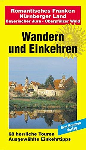 Wandern und Einkehren, Band 40: Romantisches Franken - Nürnberger Land / Bayerischer Jura - Oberpfälzer Wald