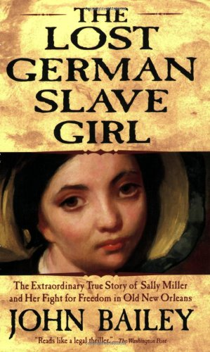 The Lost German Slave Girl: The Extraordinary True Story of Sally Miller and Her Fight for Freedom in Old New Orleans