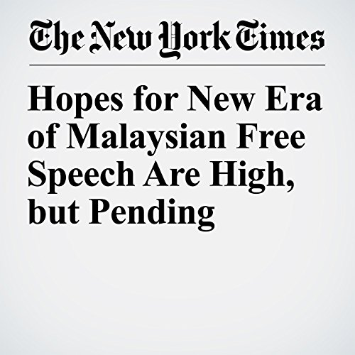 Hopes for New Era of Malaysian Free Speech Are High, but Pending copertina