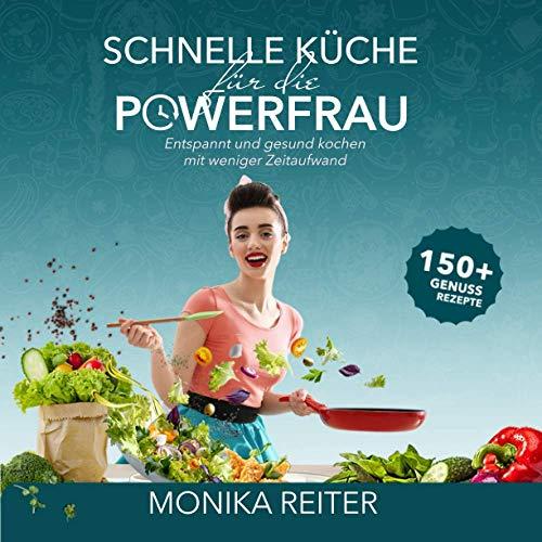 Schnelle Küche für die Powerfrau Entspannt und gesund kochen mit weniger Zeitaufwand