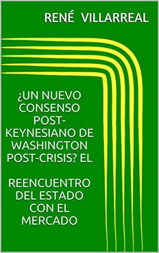 ¿Un Nuevo Consenso Post-Keynesiano de Washington Post-Crisis? EL Reencuentro del Estado con...
