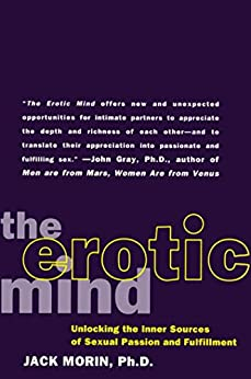 The Erotic Mind: Unlocking the Inner Sources of Passion and Fulfillment by [Jack Morin]