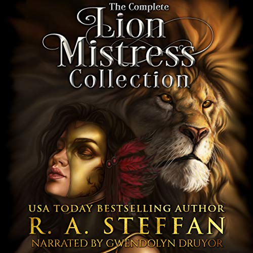 The Complete Lion Mistress Collection     A Reverse Harem/Poly Romance              By:                                                                                                                                 R. A. Steffan                               Narrated by:                                                                                                                                 Gwendolyn Druyor                      Length: 37 hrs and 30 mins     4 ratings     Overall 3.8