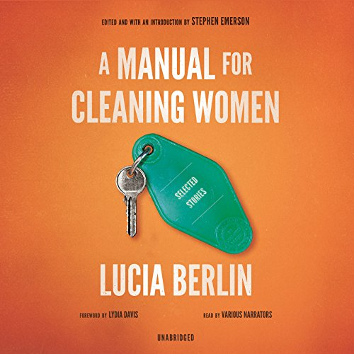 A Manual for Cleaning Women     Selected Stories              Written by:                                                                                                                                 Lucia Berlin                               Narrated by:                                                                                                                                 Thom Rivera,                                                                                        Dawn Harvey,                                                                                        Carol Monda,                   and others                 Length: 14 hrs and 47 mins     3 ratings     Overall 4.7