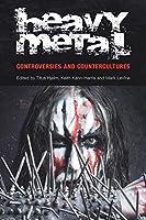 Heavy Metal: Controversies and Counterculture (Studies in Popular Music)