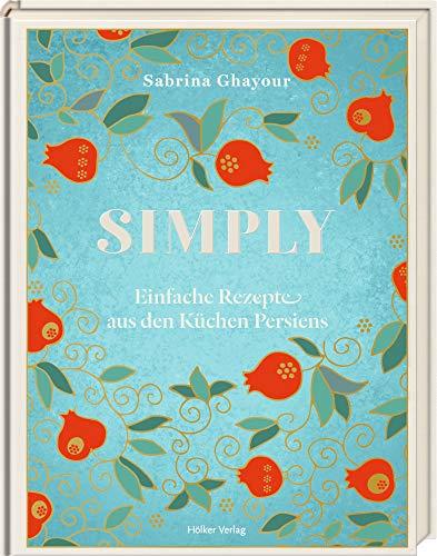Simply: Einfache Rezepte aus den Küchen Persiens
