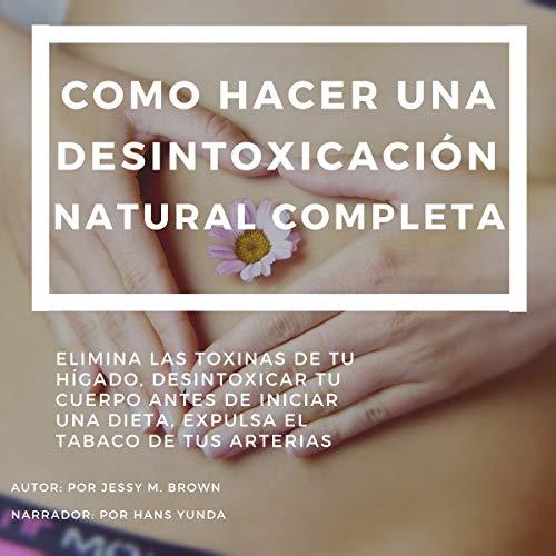 Como Hacer una Desintoxicación Natural Completa: [How to Do a Complete Natural Detoxification] audiobook cover art