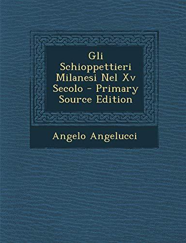 Gli Schioppettieri Milanesi Nel XV Secolo - Primary Source Edition