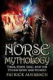 Norse Mythology: Thor, Odin, Loki, and the Other Gods and Heroes (History Books)