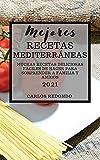 MEJORES RECETAS MEDITERRÁNEAS (MEDITERRANEAN RECIPES 2021 SPANISH EDITION): MUCHAS RECETAS DELICIOSAS FÁCILES DE HACER PARA SORPRENDER A FAMILIA Y AMIGOS