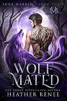 Wolf Mated (Luna Marked Book 3) by [Heather Renee, Mystics and Mayhem]