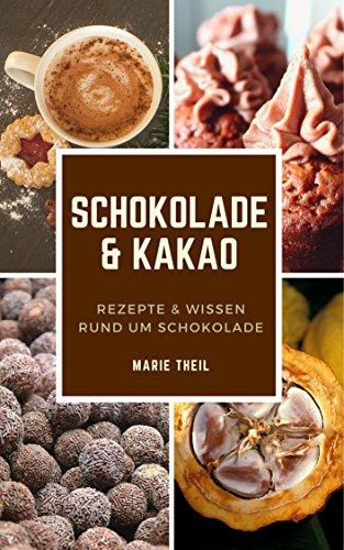 Schokolade und Kakao: Rezepte und Wissen rund um Schokolade