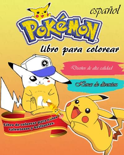 libro para colorear pokemon español: Libro de la felicidad para todos los niños amados | Libro de colorear JUMBO para niños de 2 a 4 años; 4 a 8 años; 8 a 12 años |El mejor regalo para los niños.