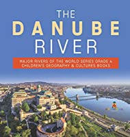 The Danube River - Major Rivers of the World Series Grade 4 - Children's Geography & Cultures Books