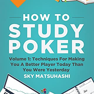 How to Study Poker, Volume 1q     Techniques for Making You a Better Player Today Than You Were Yesterday              By:                                                                                                                                 Sky Matsuhashi                               Narrated by:                                                                                                                                 Sky Matsuhashi                      Length: 3 hrs and 39 mins     2 ratings     Overall 4.5
