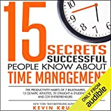 15 Secrets Successful People Know About Time Management: The Productivity Habits of 7 Billionaires, 13 Olympic...
