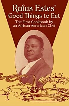 Rufus Estes  Good Things to Eat  The First Cookbook by an African-American Chef  Dover Cookbooks