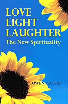 Love, Light, Laughter: The New Spirituality by [Owen Waters]