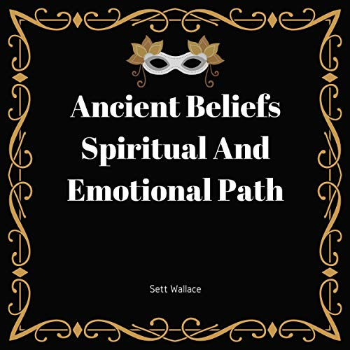 Ancient Beliefs: Spiritual and Emotional Path audiobook cover art