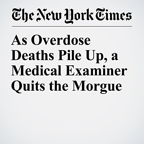 As Overdose Deaths Pile Up, a Medical Examiner Quits the Morgue copertina