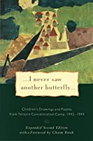 I Never Saw Another Butterfly: Children's Drawings and Poems from Terezin Concentration Camp, 1942-1944