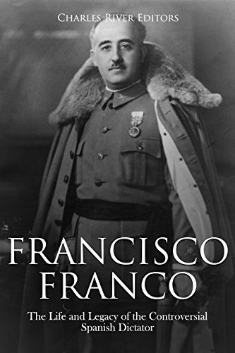Francisco Franco: The Life and Legacy of the Controversial Spanish Dictator (English Edition)