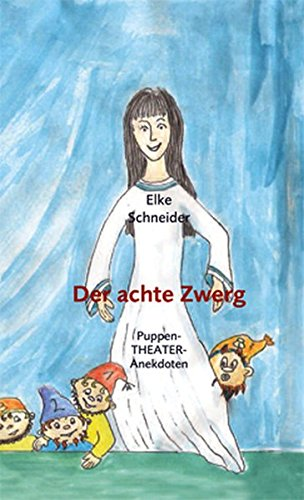 Der achte Zwerg: PuppenTheater-Anekdoten