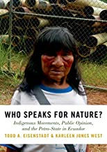 Who Speaks for Nature?: Indigenous Movements, Public Opinion, and the Petro-State in Ecuador (Studies Comparative Energy and Environ)
