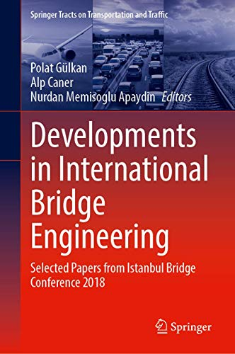 Developments in International Bridge Engineering: Selected Papers from Istanbul Bridge Conference 2018: 17 (Springer Tracts on Transportation and Traffic)