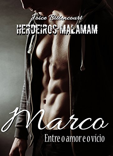 Marco: Entre o amor e o vício. (Herdeiros Malamam Livro 2)