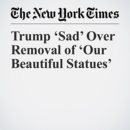 Trump 'Sad' Over Removal of 'Our Beautiful Statues' copertina