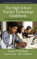 The High School Teacher Technology Guidebook: 22 Questions and 313 Answers (Instructional Technology Guidebooks for Educators and Parents)