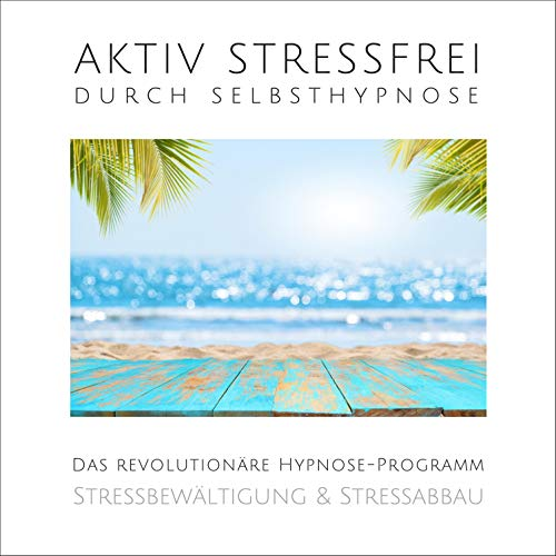Aktiv stressfrei durch Selbsthypnose cover art