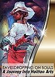 Eavesdropping On Souls: Journey Into Haitian Arts [USA] [DVD]