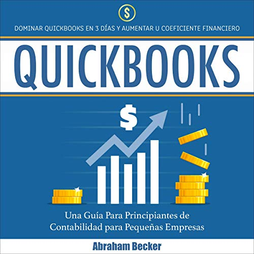 Couverture de Quickbooks: Dominar Quickbooks en 3 Días y Aumentar su Coeficiente Financiero [Quickbooks: Master Quickbooks in 3 Days and Raise Your Financial IQ]