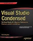 Visual Studio Condensed: For Visual Studio 2013 Express, Professional,...